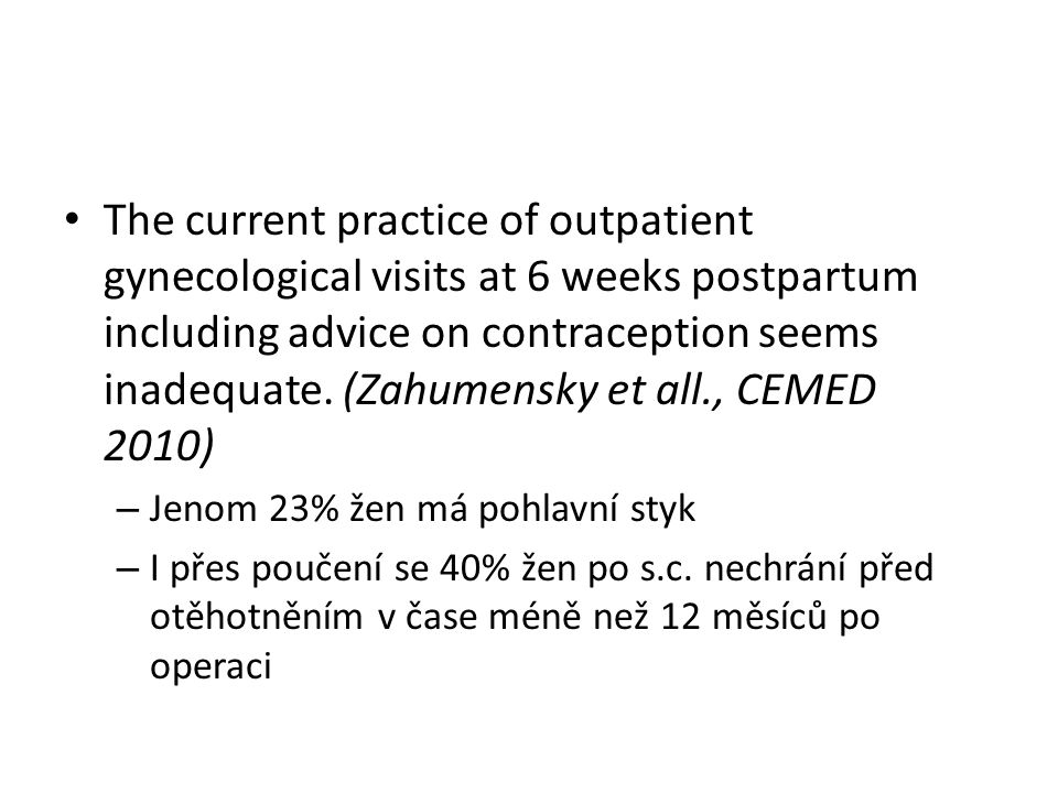 The current practice of outpatient gynecological visits at 6 weeks postpartum including advice on contraception seems inadequate. (Zahumensky et all., CEMED 2010)