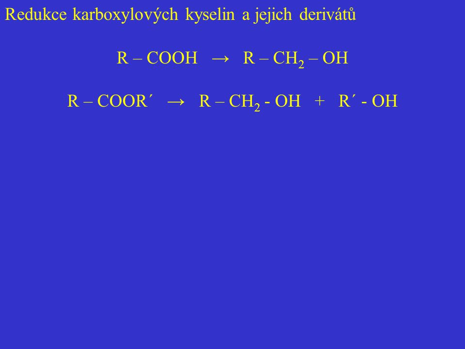 R – COOR´ → R – CH2 - OH + R´ - OH