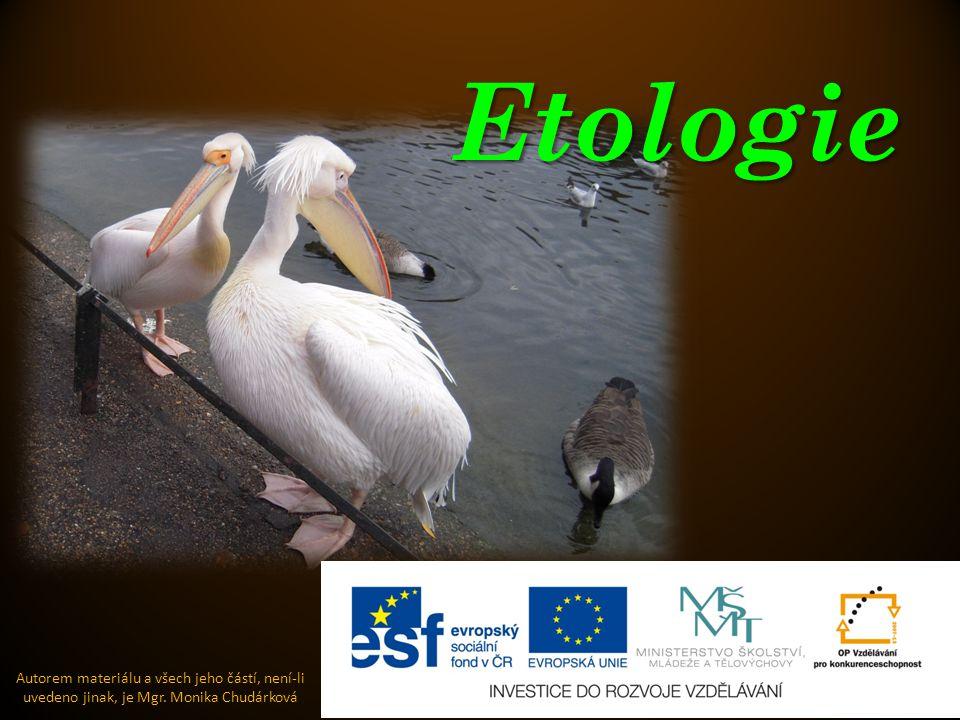 Etologie Autorem materiálu a všech jeho částí, není-li uvedeno jinak, je Mgr. Monika Chudárková