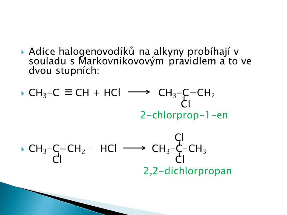 Adice halogenovodíků na alkyny probíhají v souladu s Markovnikovovým pravidlem a to ve dvou stupních: