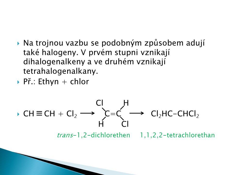 Na trojnou vazbu se podobným způsobem adují také halogeny