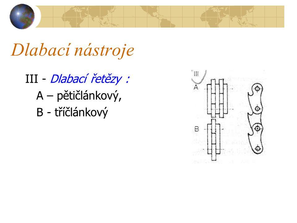 Dlabací nástroje III - Dlabací řetězy : A – pětičlánkový,