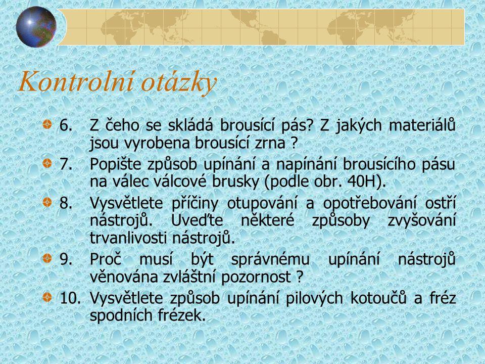 Kontrolní otázky 6. Z čeho se skládá brousící pás Z jakých materiálů jsou vyrobena brousící zrna