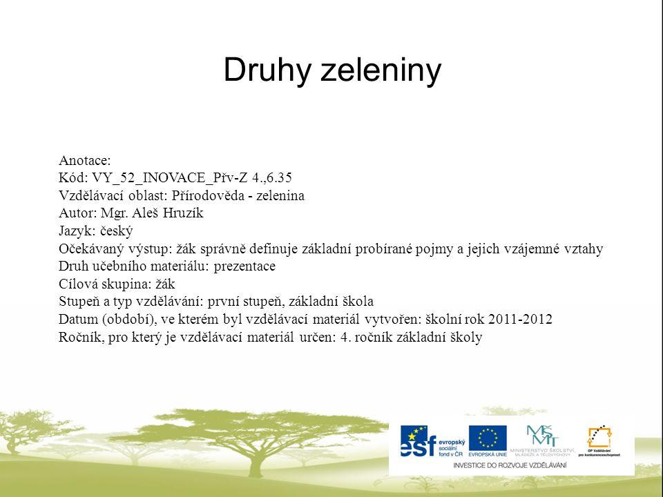 Druhy zeleniny Anotace: Kód: VY_52_INOVACE_Přv-Z 4.,6.35
