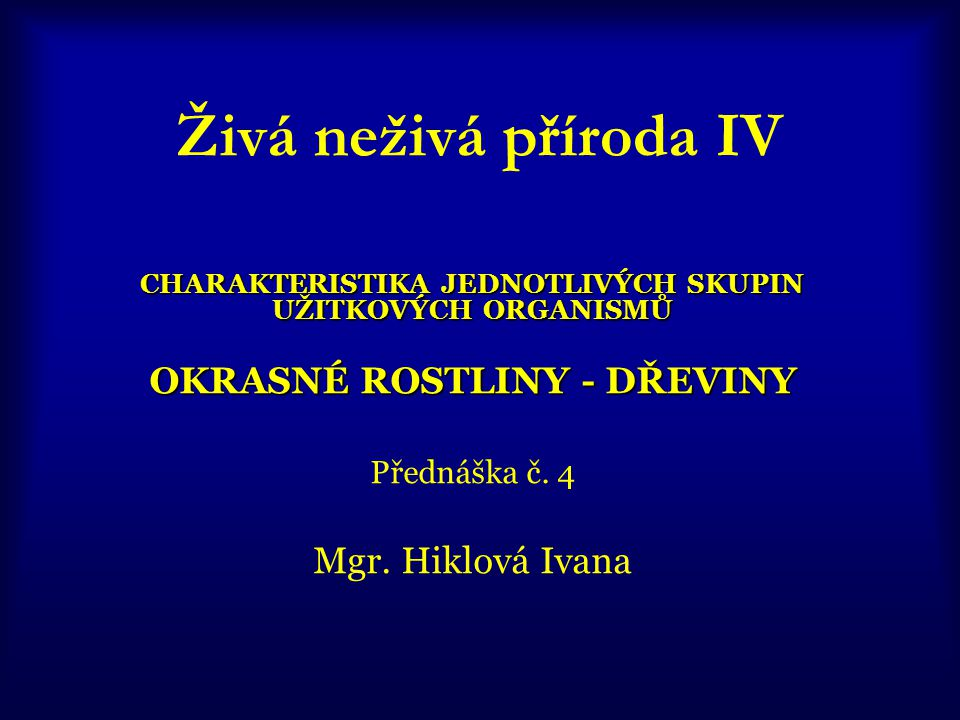 Živá neživá příroda IV OKRASNÉ ROSTLINY - DŘEVINY Mgr. Hiklová Ivana
