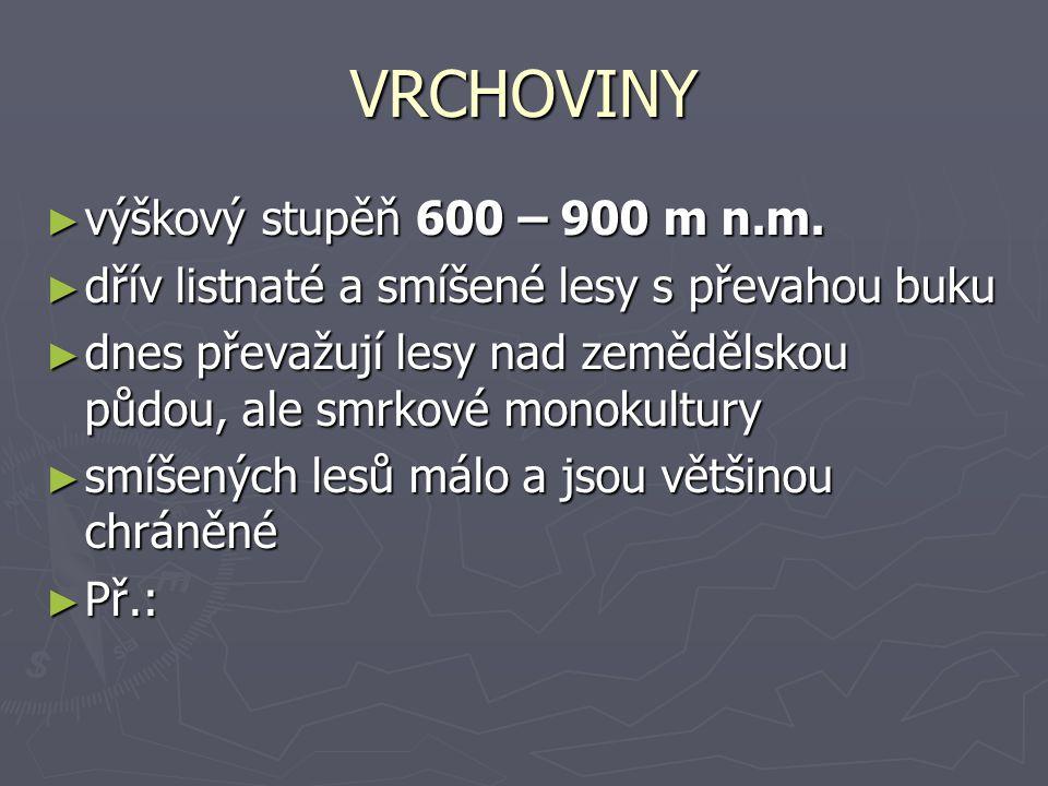 VRCHOVINY výškový stupěň 600 – 900 m n.m.