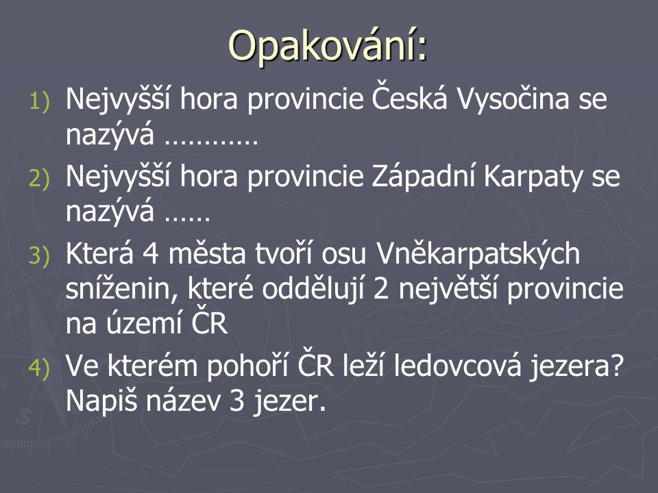 Opakování: Nejvyšší hora provincie Česká Vysočina se nazývá …………
