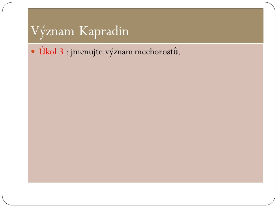 Význam Kapradin Úkol 3 : jmenujte význam mechorostů.