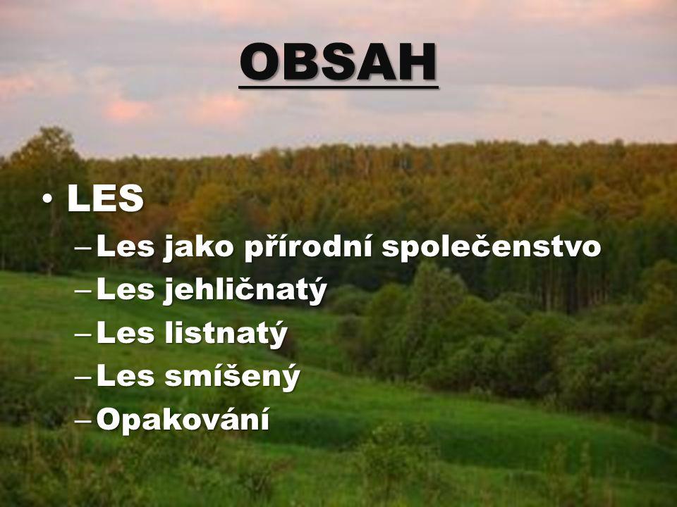 OBSAH LES Les jako přírodní společenstvo Les jehličnatý Les listnatý