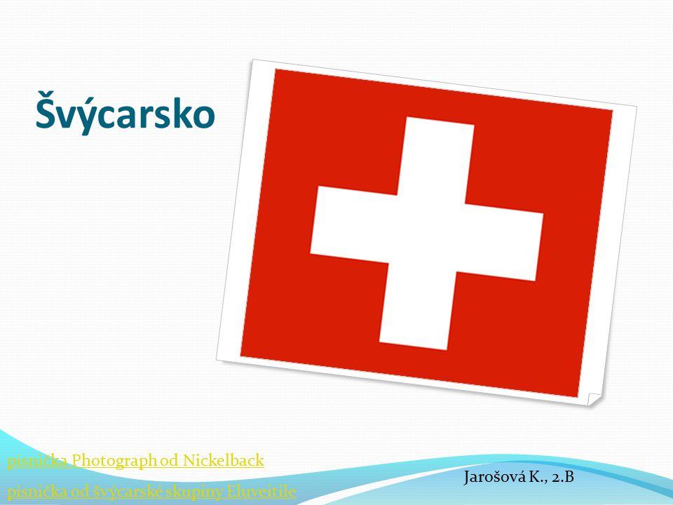Švýcarsko písnička Photograph od Nickelback Jarošová K., 2.B