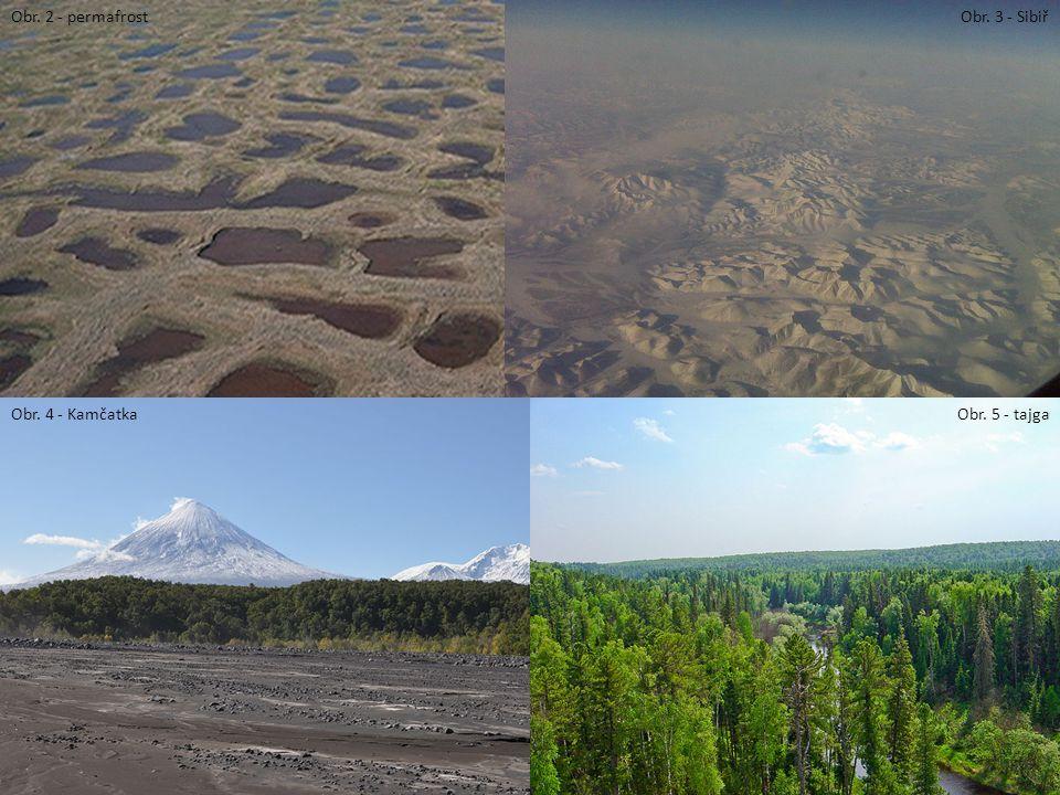 Obr. 2 - permafrost Obr. 3 - Sibiř Obr. 4 - Kamčatka Obr. 5 - tajga