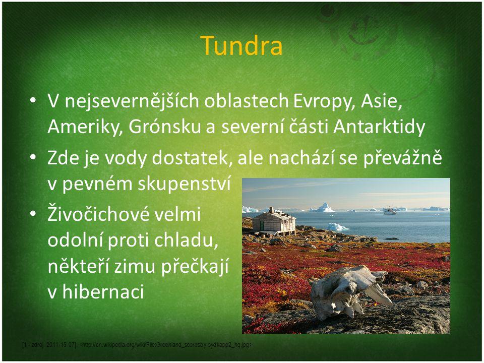 Tundra V nejsevernějších oblastech Evropy, Asie, Ameriky, Grónsku a severní části Antarktidy.
