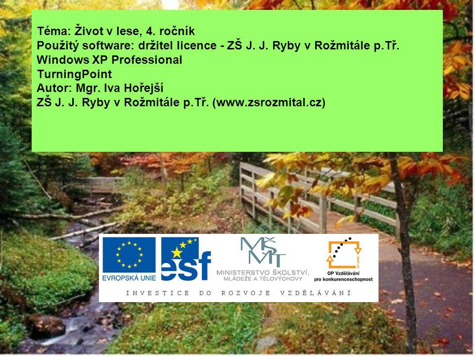 Téma: Život v lese, 4. ročník Použitý software: držitel licence - ZŠ J