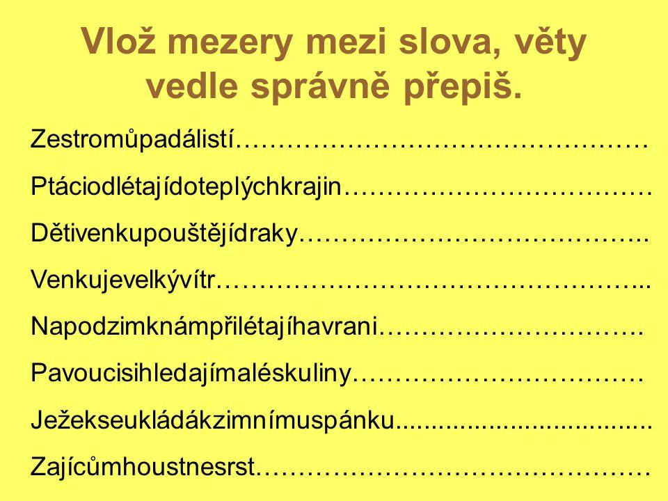 Vlož mezery mezi slova, věty vedle správně přepiš.