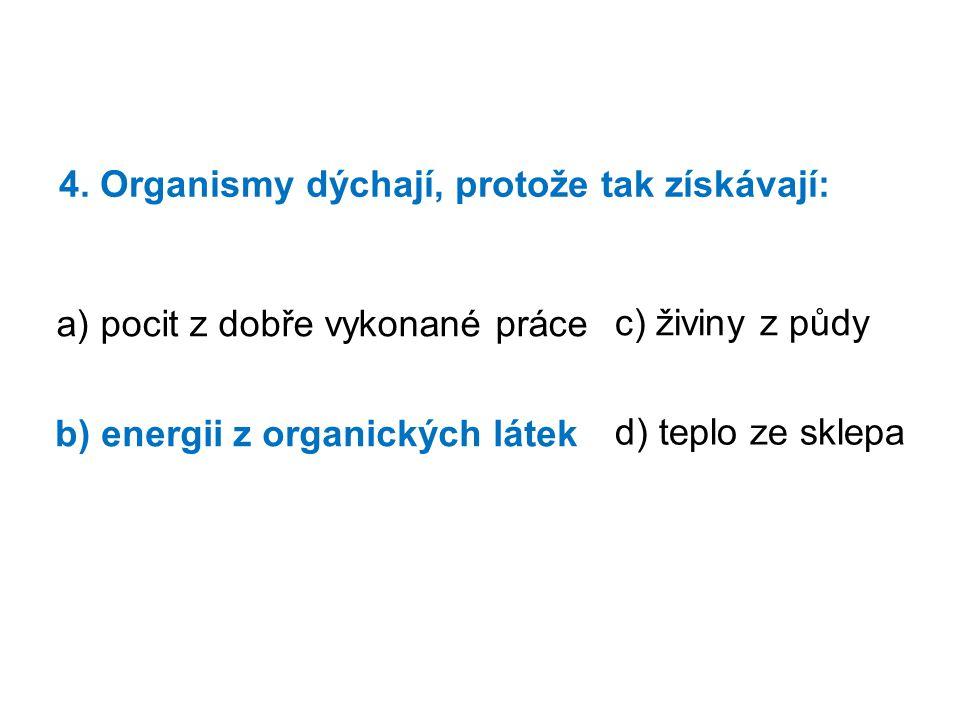 4. Organismy dýchají, protože tak získávají: