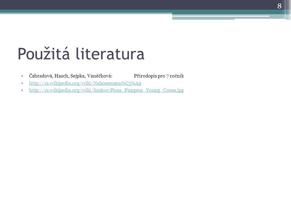 Použitá literatura Čabradová, Hasch, Sejpka, Vaněčková: Přírodopis pro 7 ročník. http://cs.wikipedia.org/wiki/Nahosemenn%C3%A9.