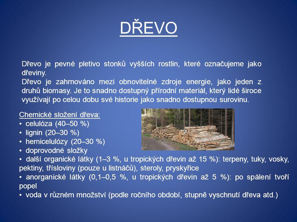 DŘEVO Dřevo je pevné pletivo stonků vyšších rostlin, které označujeme jako dřeviny.