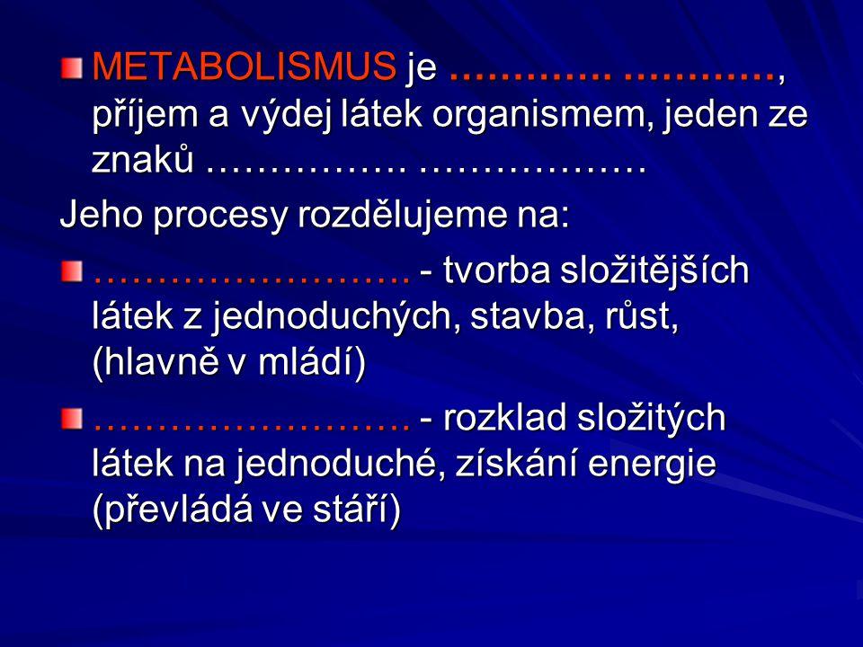 METABOLISMUS je …………. …………, příjem a výdej látek organismem, jeden ze znaků ……………. ………………
