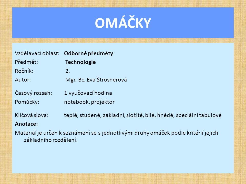 OMÁČKY Vzdělávací oblast: Odborné předměty Předmět: Technologie