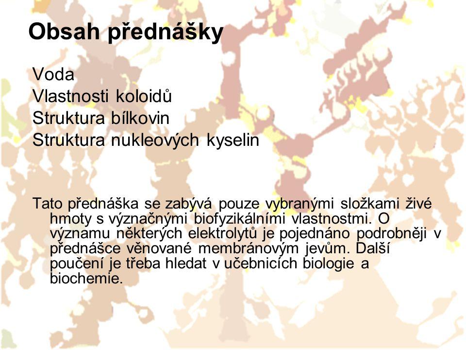 Obsah přednášky Voda Vlastnosti koloidů Struktura bílkovin