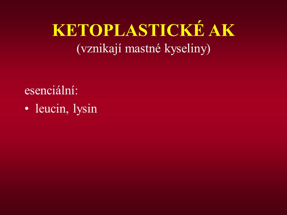 KETOPLASTICKÉ AK (vznikají mastné kyseliny)