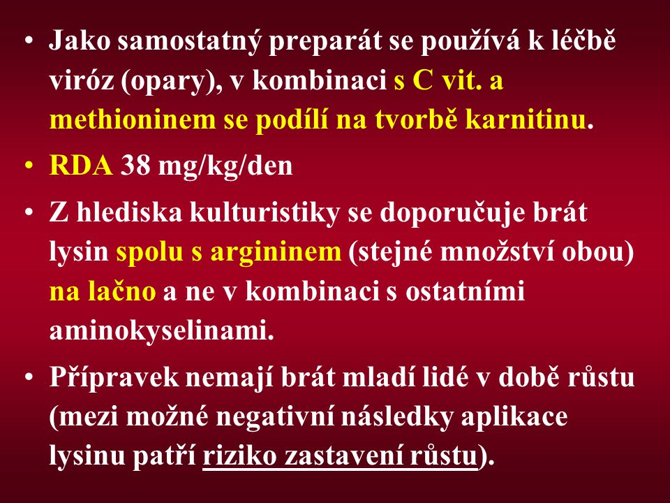 Jako samostatný preparát se používá k léčbě viróz (opary), v kombinaci s C vit. a methioninem se podílí na tvorbě karnitinu.