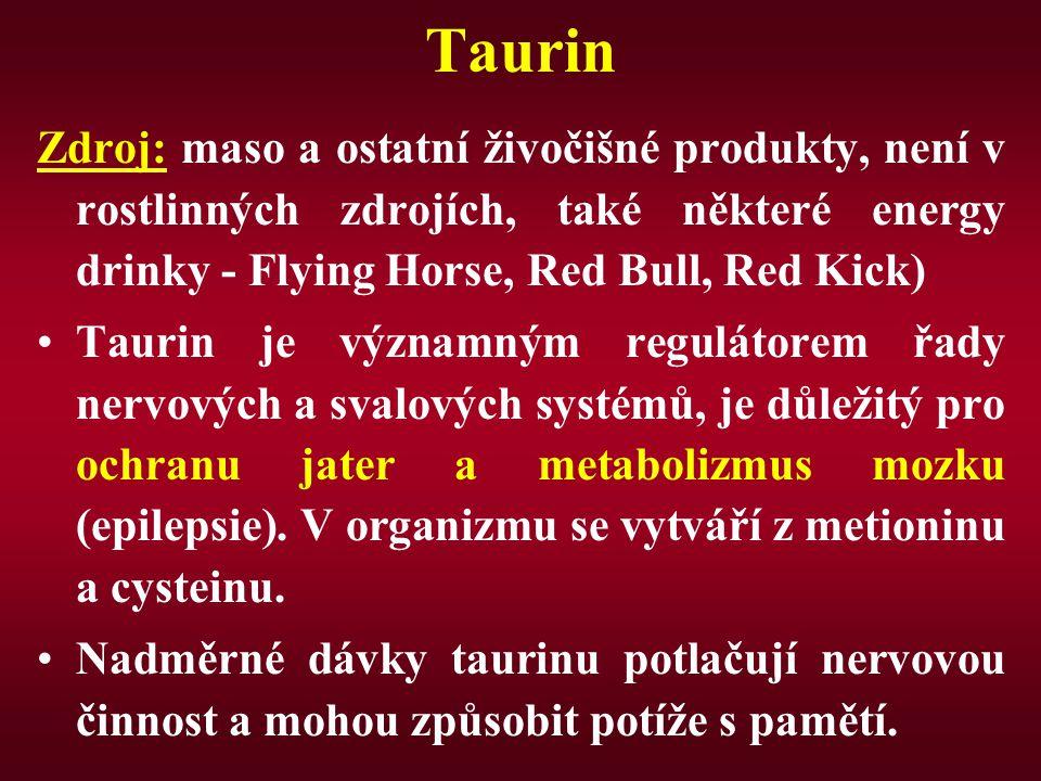 Taurin Zdroj: maso a ostatní živočišné produkty, není v rostlinných zdrojích, také některé energy drinky - Flying Horse, Red Bull, Red Kick)