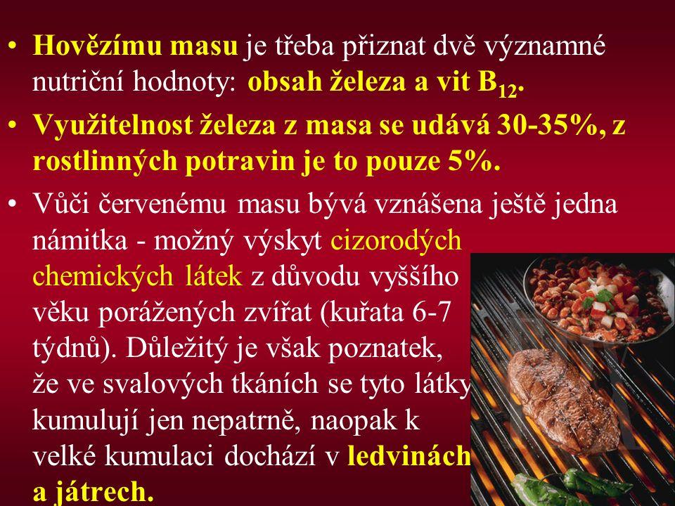 Hovězímu masu je třeba přiznat dvě významné nutriční hodnoty: obsah železa a vit B12.
