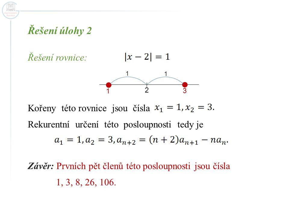 Řešení úlohy 2 Řešení rovnice: Kořeny této rovnice jsou čísla