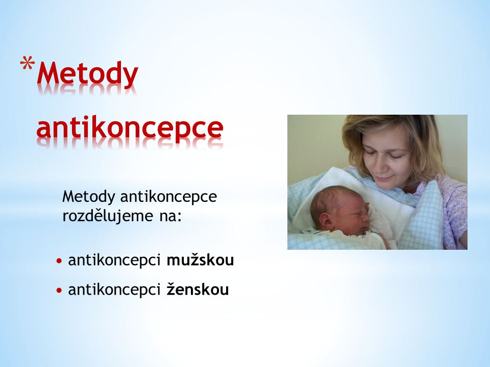 Metody antikoncepce Metody antikoncepce rozdělujeme na: