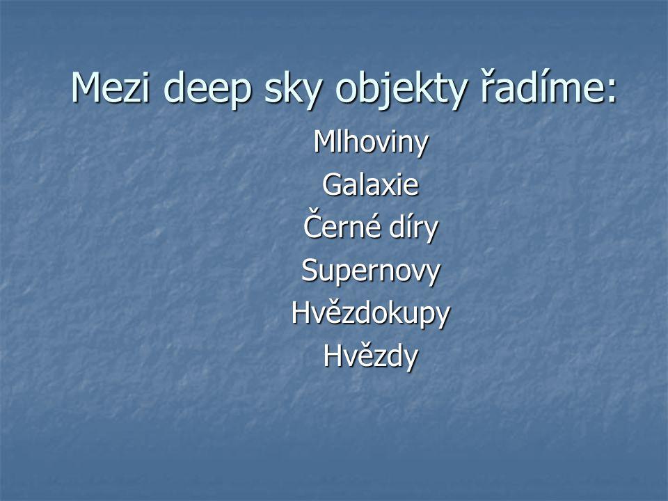 Mezi deep sky objekty řadíme: