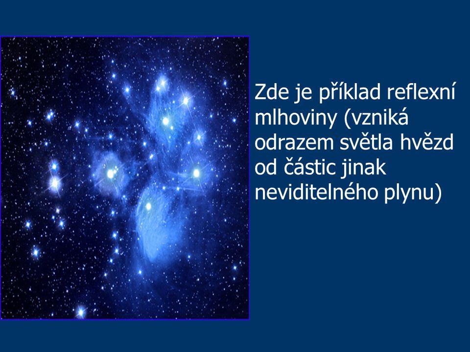 Zde je příklad reflexní mlhoviny (vzniká odrazem světla hvězd od částic jinak neviditelného plynu)