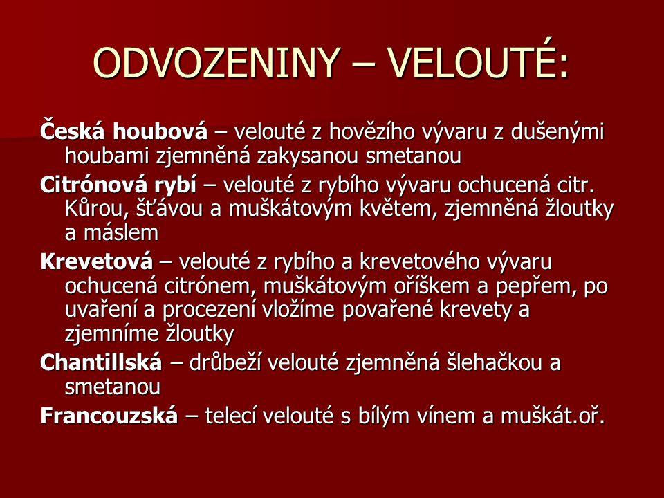 ODVOZENINY – VELOUTÉ: Česká houbová – velouté z hovězího vývaru z dušenými houbami zjemněná zakysanou smetanou.