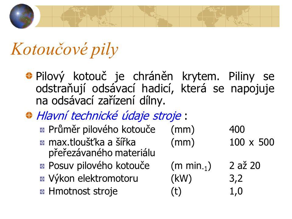 Kotoučové pily Pilový kotouč je chráněn krytem. Piliny se odstraňují odsávací hadicí, která se napojuje na odsávací zařízení dílny.