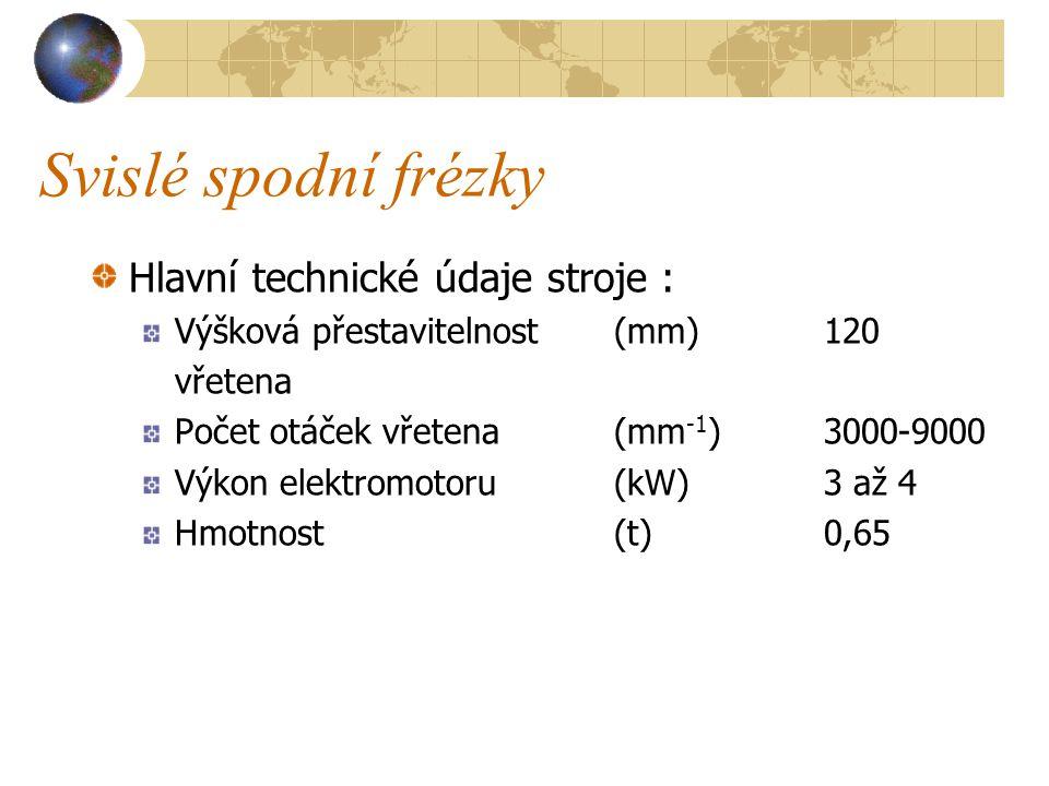 Svislé spodní frézky Hlavní technické údaje stroje :