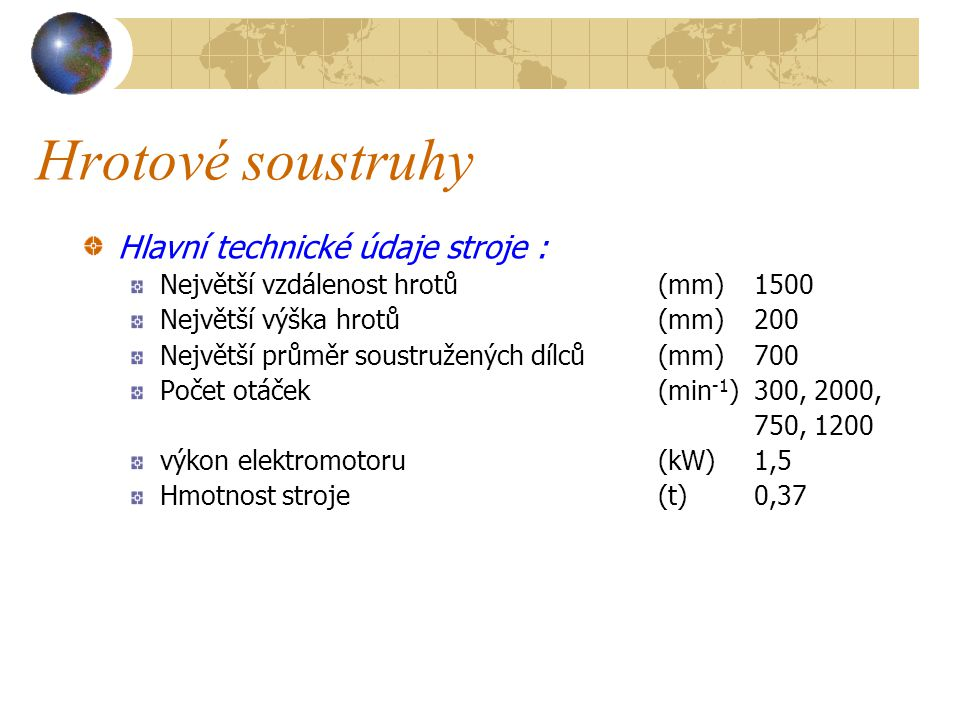Hrotové soustruhy Hlavní technické údaje stroje :