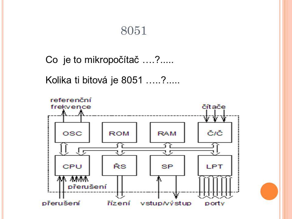 8051 Co je to mikropočítač …. ..... Kolika ti bitová je 8051 ….. .....