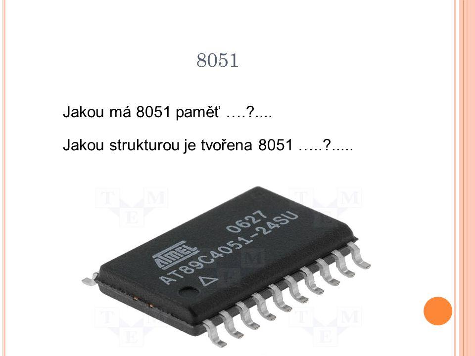 8051 Jakou má 8051 paměť …. .... Jakou strukturou je tvořena 8051 ….. .....