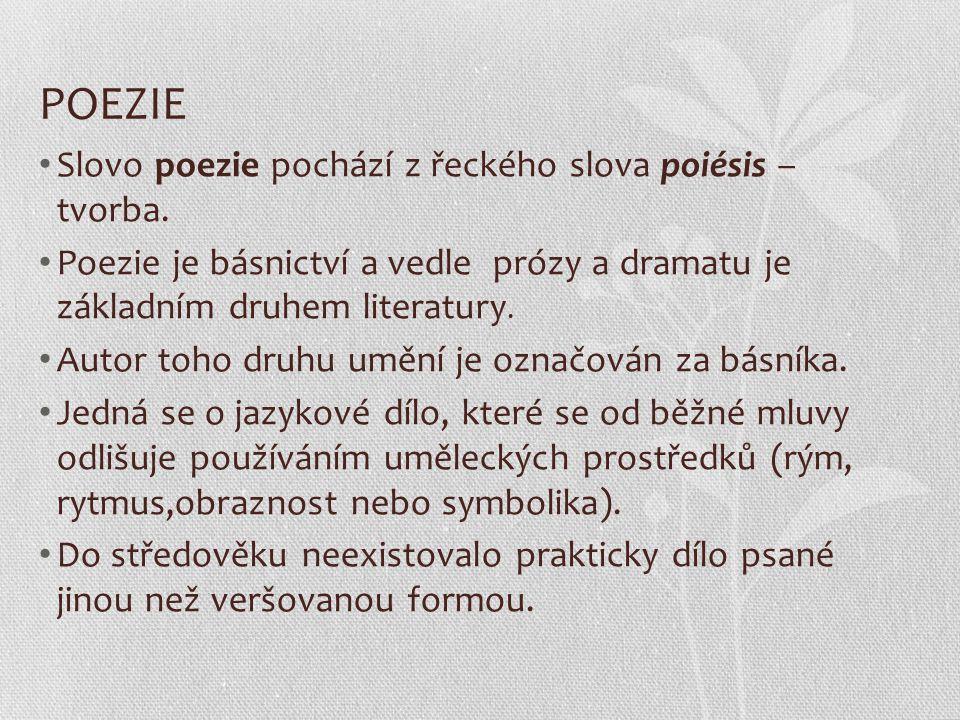 POEZIE Slovo poezie pochází z řeckého slova poiésis – tvorba.