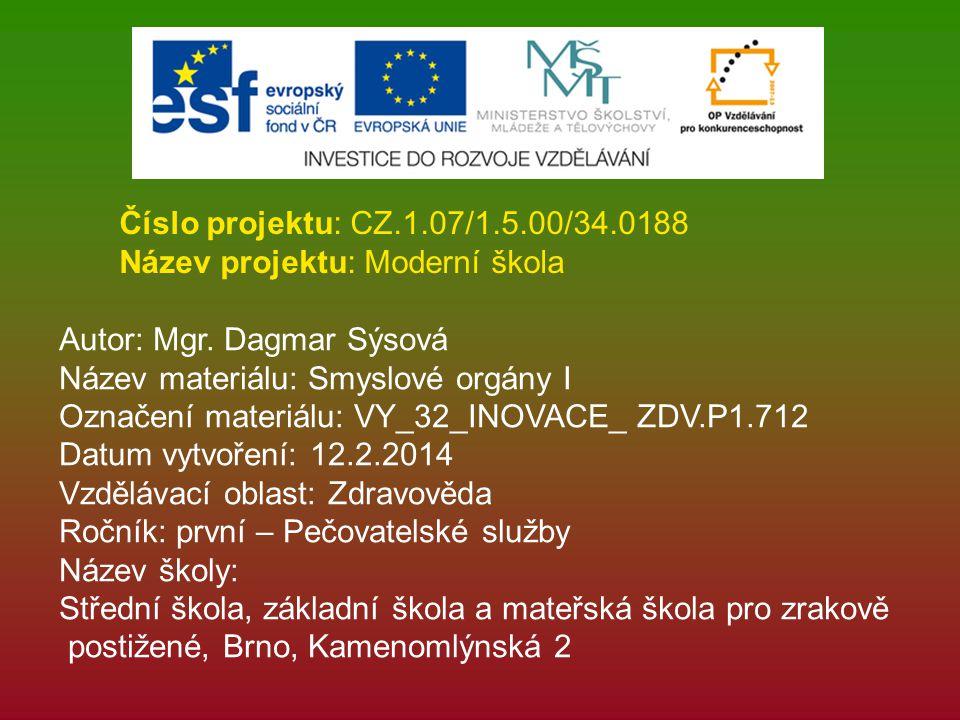 Číslo projektu: CZ.1.07/1.5.00/34.0188 Název projektu: Moderní škola. Autor: Mgr. Dagmar Sýsová. Název materiálu: Smyslové orgány I.