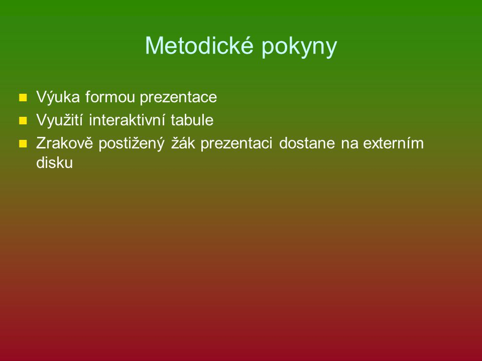 Metodické pokyny Výuka formou prezentace Využití interaktivní tabule
