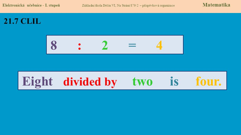 21.7 CLIL 8 : 2 = 4 Eight divided by two is four.