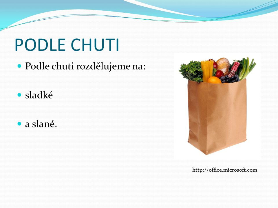 PODLE CHUTI Podle chuti rozdělujeme na: sladké a slané.