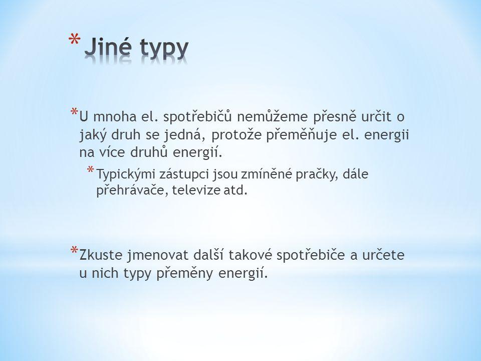 Jiné typy U mnoha el. spotřebičů nemůžeme přesně určit o jaký druh se jedná, protože přeměňuje el. energii na více druhů energií.
