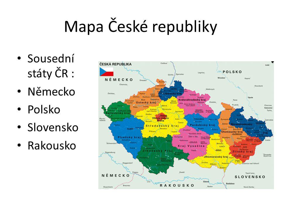 Mapa České republiky Sousední státy ČR : Německo Polsko Slovensko