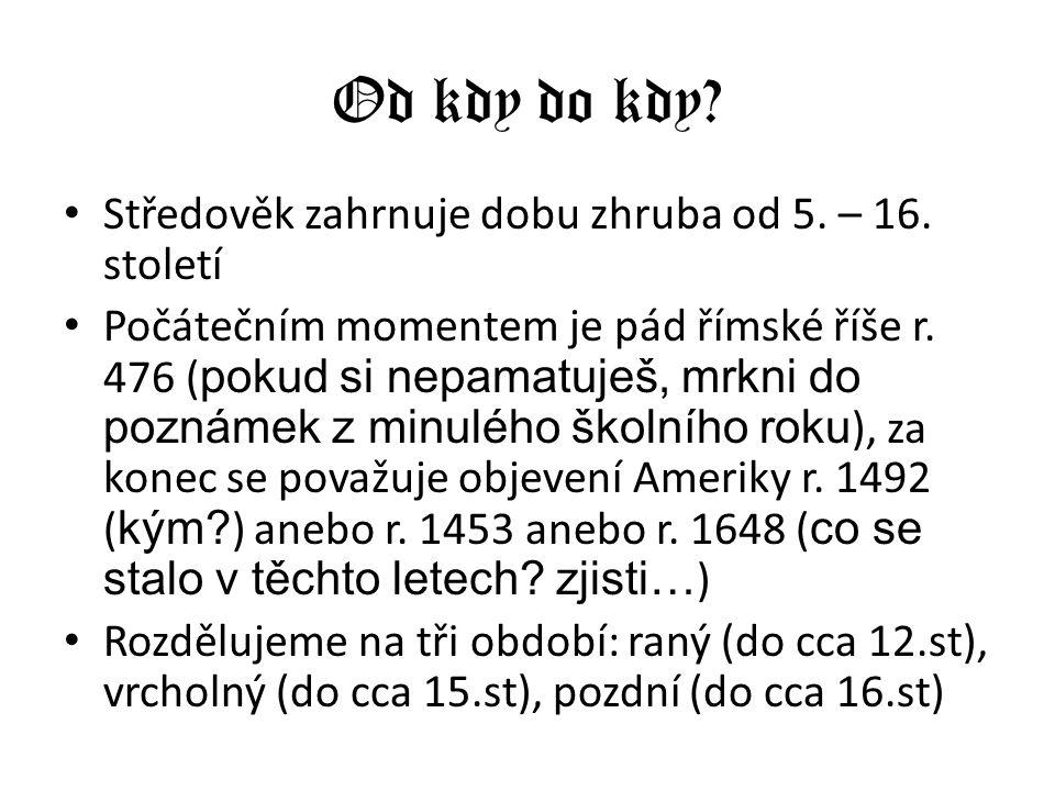 Od kdy do kdy Středověk zahrnuje dobu zhruba od 5. – 16. století