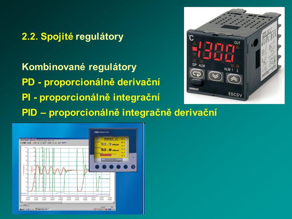 2.2. Spojité regulátory Kombinované regulátory. PD - proporcionálně derivační. PI - proporcionálně integrační.