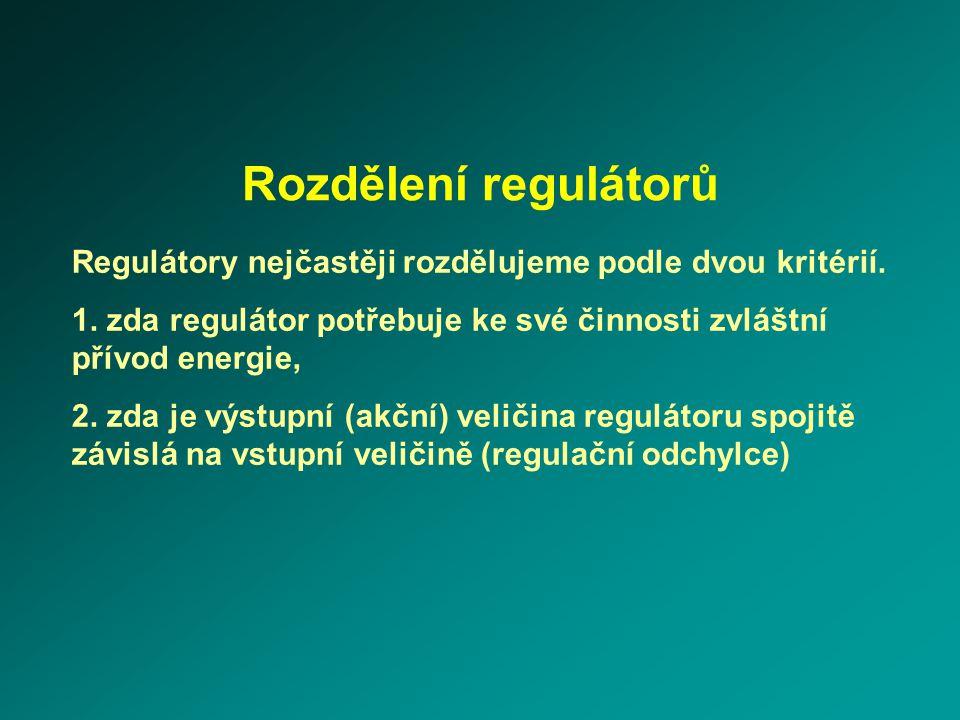 Rozdělení regulátorů Regulátory nejčastěji rozdělujeme podle dvou kritérií. 1. zda regulátor potřebuje ke své činnosti zvláštní přívod energie,
