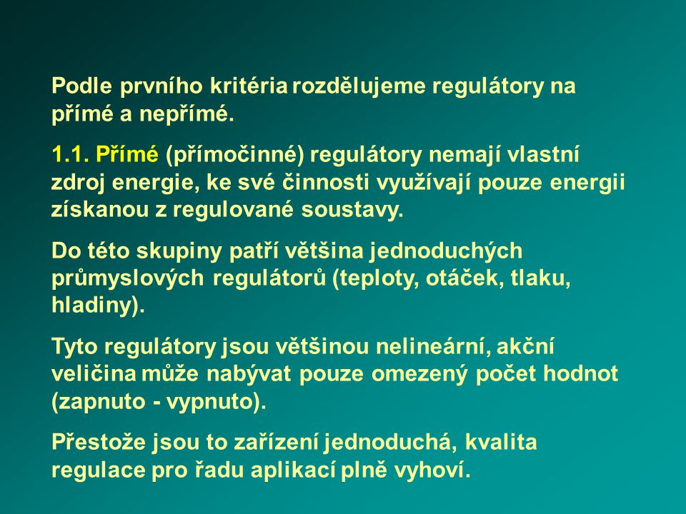 Podle prvního kritéria rozdělujeme regulátory na přímé a nepřímé.