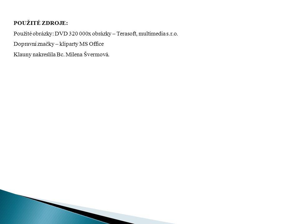 POUŽITÉ ZDROJE: Použité obrázky: DVD 320 000x obrázky – Terasoft, multimedia s.r.o. Dopravní značky – kliparty MS Office.